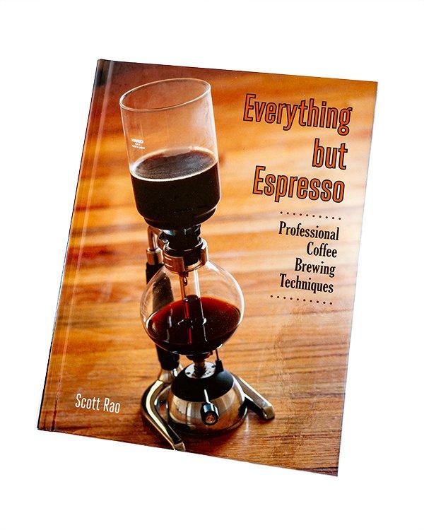Everything But Espresso by Scott Rao